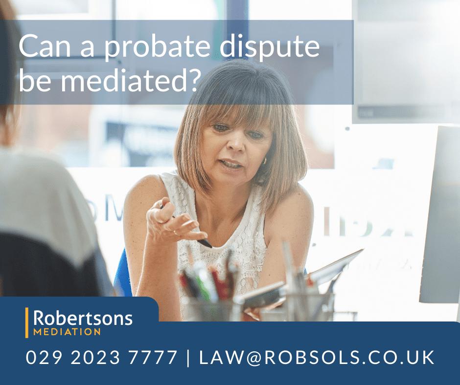 Can a probate dispute be mediated?